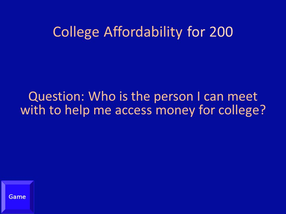 College Affordability for 200 Question: Who is the person I can meet with to help me access money for college.
