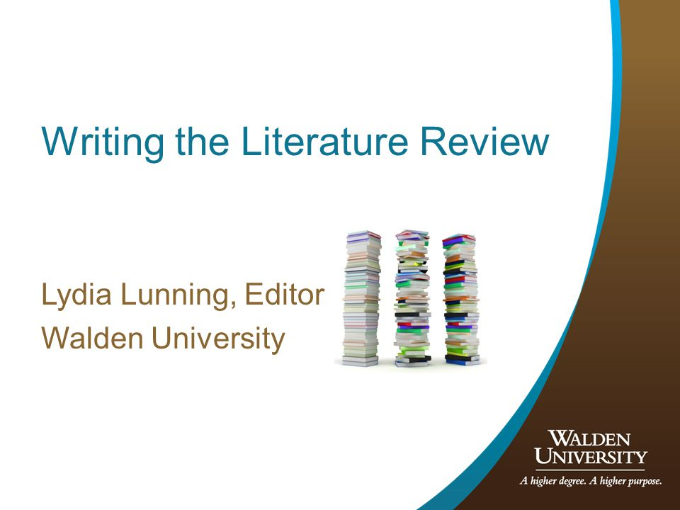 Writing the Literature Review Lydia Lunning, Editor Walden University