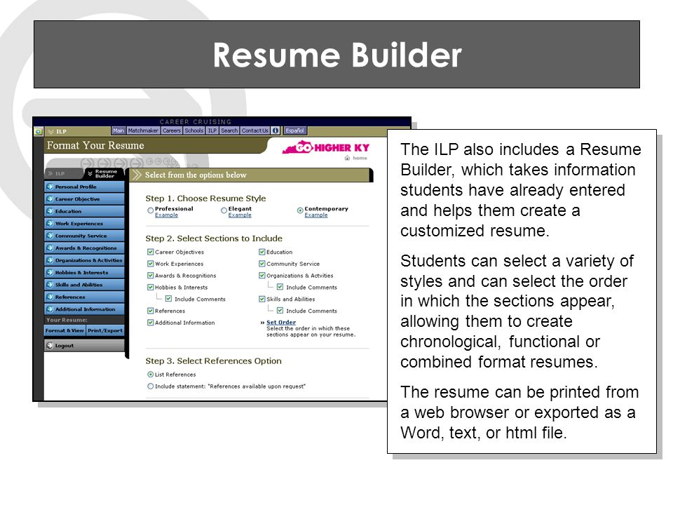 Resume Builder The ILP also includes a Resume Builder, which takes information students have already entered and helps them create a customized resume.