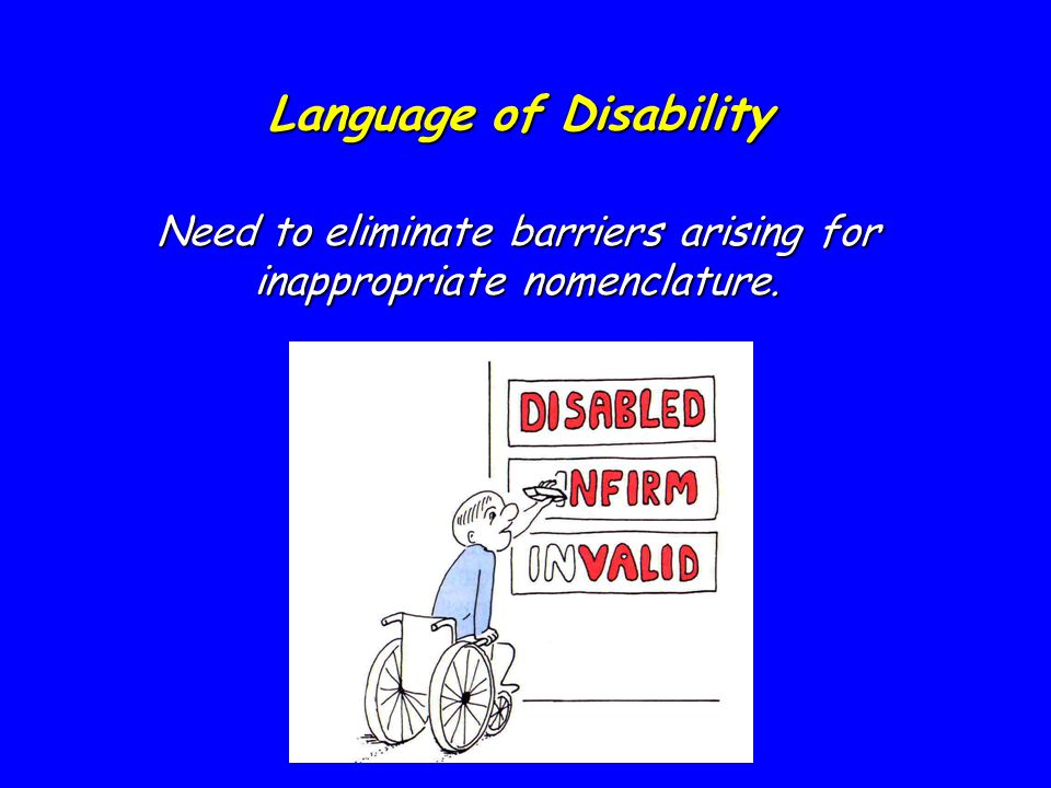 Language of Disability Need to eliminate barriers arising for inappropriate nomenclature.