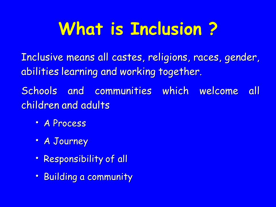 What is Inclusion ? Inclusive means all castes, religions, races, gender, abilities learning and working together. Schools and communities which welco