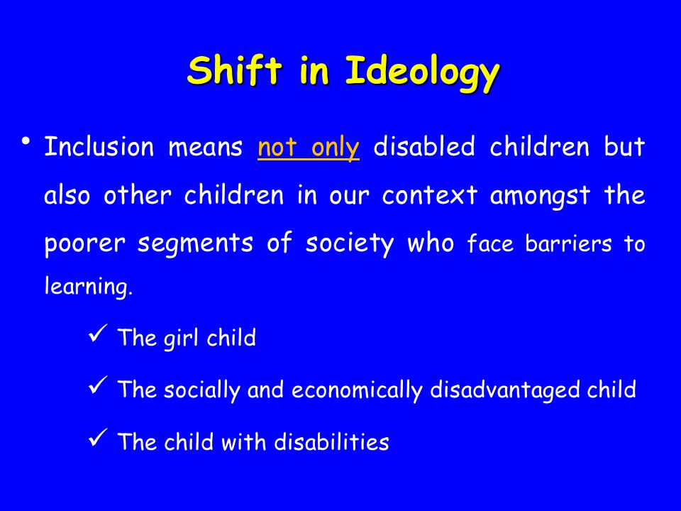Inclusion means not only disabled children but also other children in our context amongst the poorer segments of society who face barriers to learning