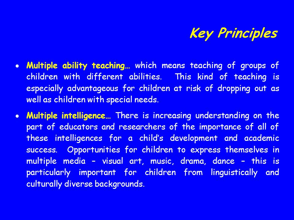  Multiple ability teaching… which means teaching of groups of children with different abilities. This kind of teaching is especially advantageous for