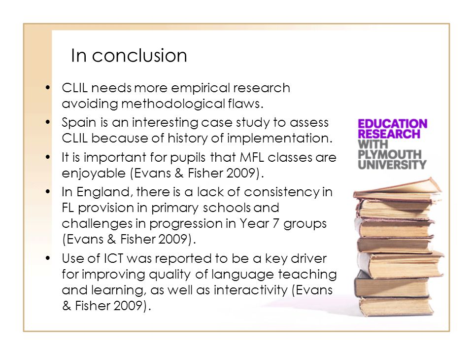CLIL needs more empirical research avoiding methodological flaws. Spain is an interesting case study to assess CLIL because of history of implementati