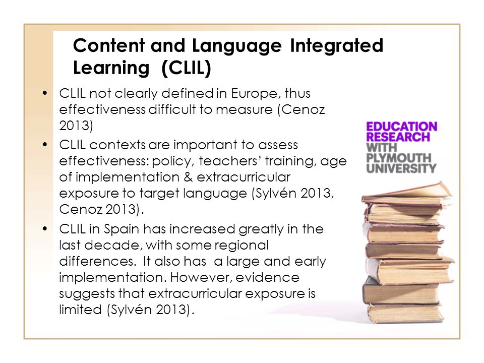 CLIL not clearly defined in Europe, thus effectiveness difficult to measure (Cenoz 2013) CLIL contexts are important to assess effectiveness: policy,