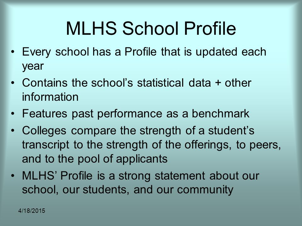 MLHS School Profile Every school has a Profile that is updated each year Contains the school's statistical data + other information Features past perf