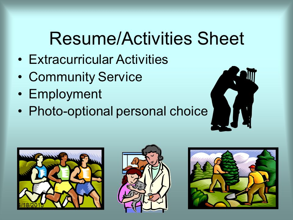 Resume/Activities Sheet Extracurricular Activities Community Service Employment Photo-optional personal choice 4/18/2015