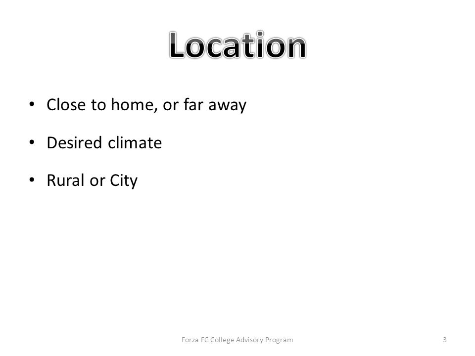 Close to home, or far away Desired climate Rural or City Forza FC College Advisory Program3