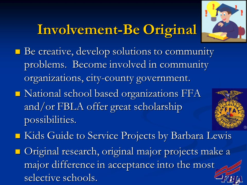 Involvement-Be Original Be creative, develop solutions to community problems.