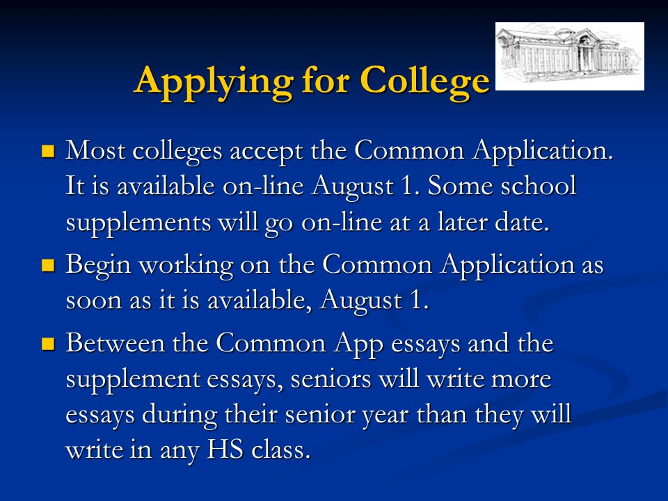Applying for College Most colleges accept the Common Application.