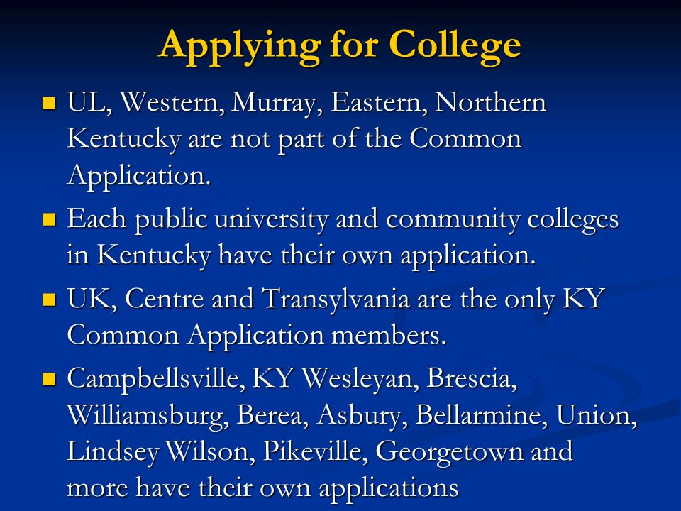 Applying for College UL, Western, Murray, Eastern, Northern Kentucky are not part of the Common Application.