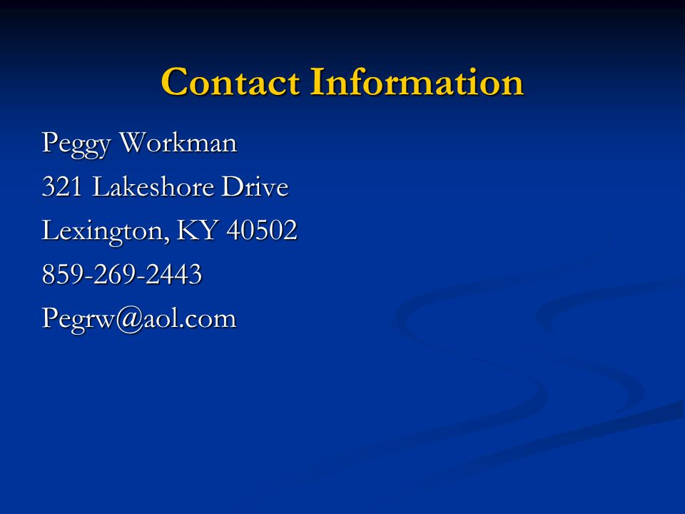 Contact Information Peggy Workman 321 Lakeshore Drive Lexington, KY 40502 859-269-2443Pegrw@aol.com