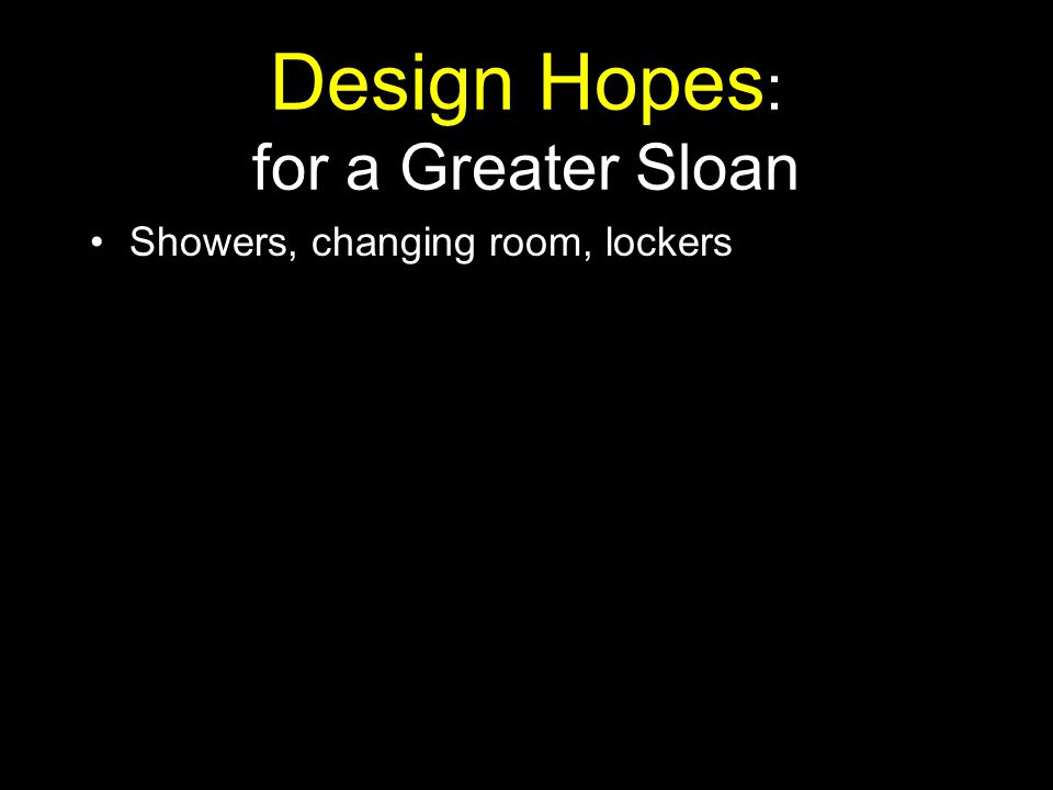 Design Hopes : for a Greater Sloan Showers, changing room, lockers
