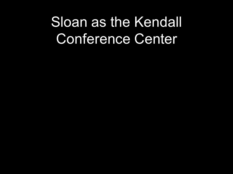 Sloan as the Kendall Conference Center