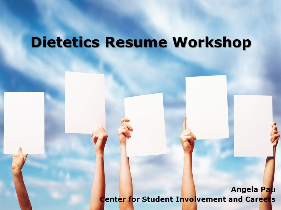 Dietetics Resume Workshop Angela Pau Center for Student Involvement and Careers