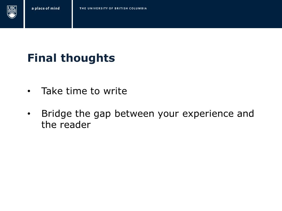 Final thoughts Take time to write Bridge the gap between your experience and the reader