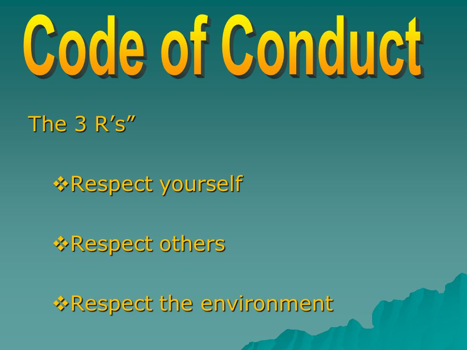 "The 3 R's""  Respect yourself  Respect others  Respect the environment"