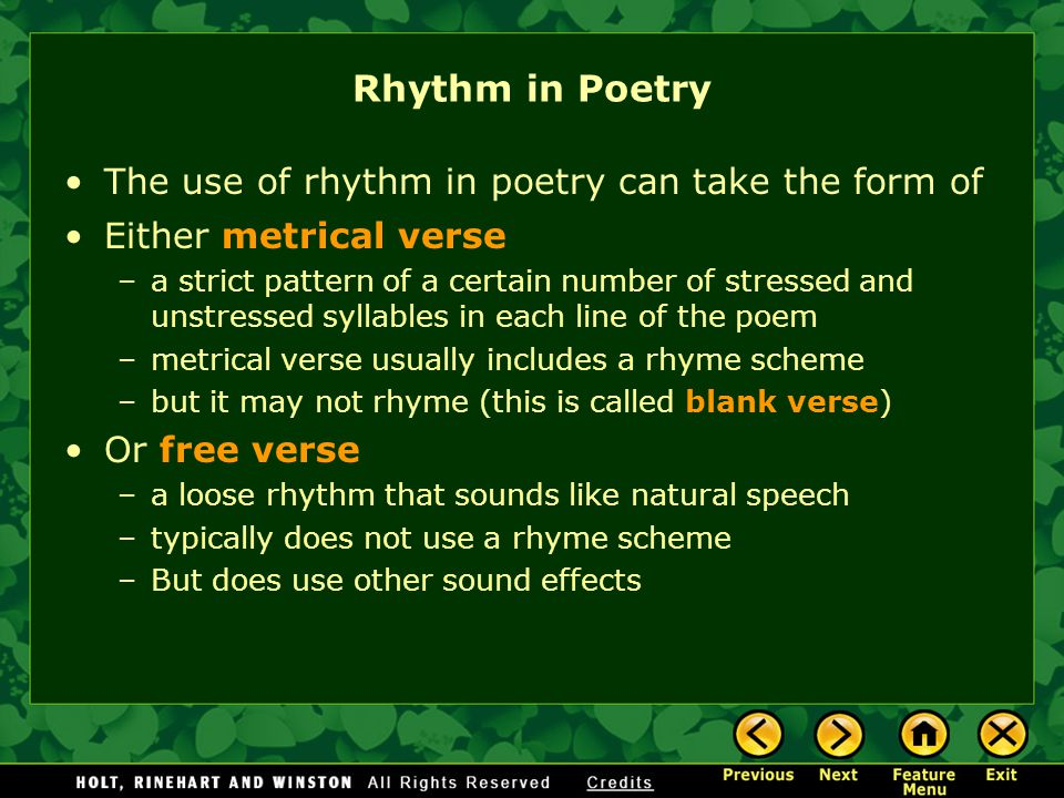 In metrical verse, the stressed and unstressed syllables are arranged in a regular pattern.