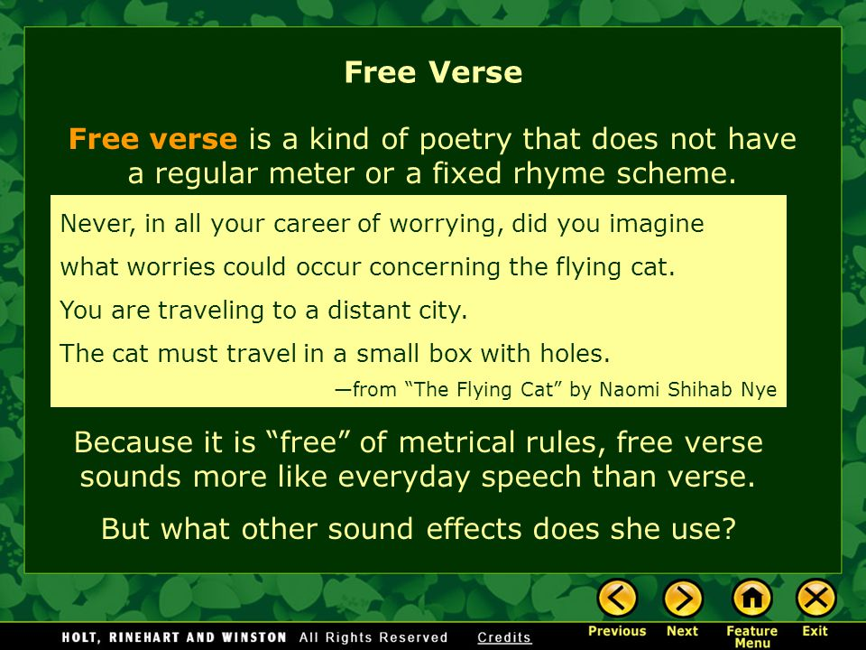 "Because it is ""free"" of metrical rules, free verse sounds more like everyday speech than verse. But what other sound effects does she use? Free verse"