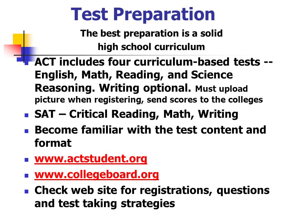 Test Preparation The best preparation is a solid high school curriculum ACT includes four curriculum-based tests -- English, Math, Reading, and Science Reasoning.