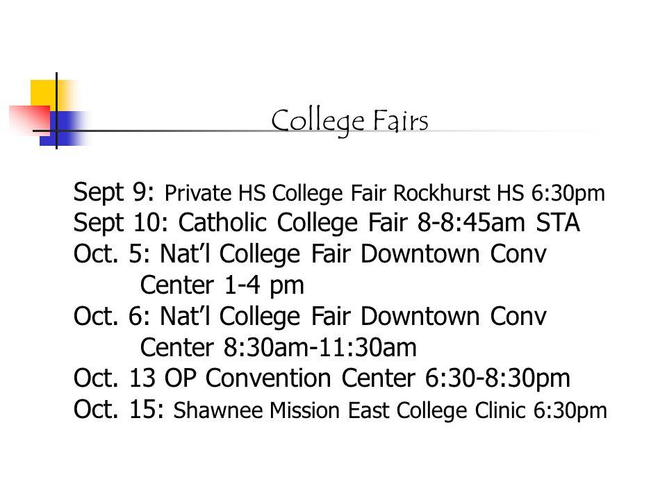 College Fairs Sept 9: Private HS College Fair Rockhurst HS 6:30pm Sept 10: Catholic College Fair 8-8:45am STA Oct.