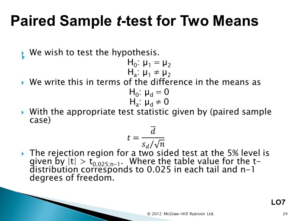  © 2012 McGraw-Hill Ryerson Ltd.24 LO7 Paired Sample t-test for Two Means