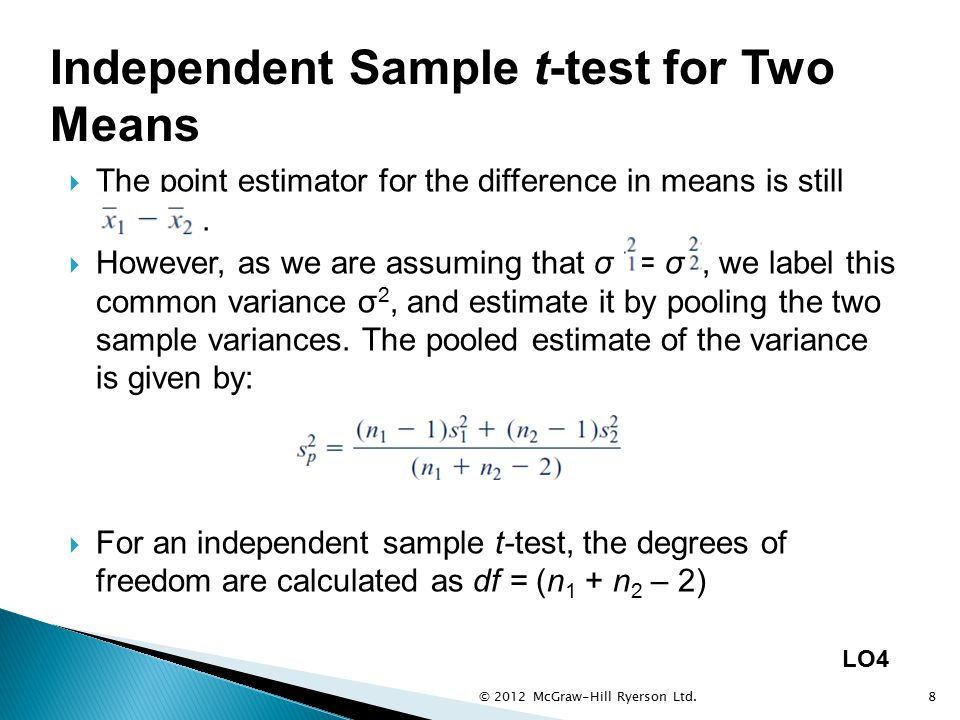 © 2012 McGraw-Hill Ryerson Ltd.8 LO4 Independent Sample t-test for Two Means  The point estimator for the difference in means is still.