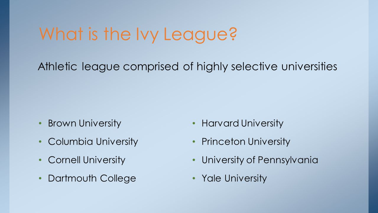 Brown University Columbia University Cornell University Dartmouth College Harvard University Princeton University University of Pennsylvania Yale University What is the Ivy League.