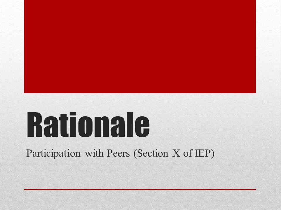 Rationale Participation with Peers (Section X of IEP)