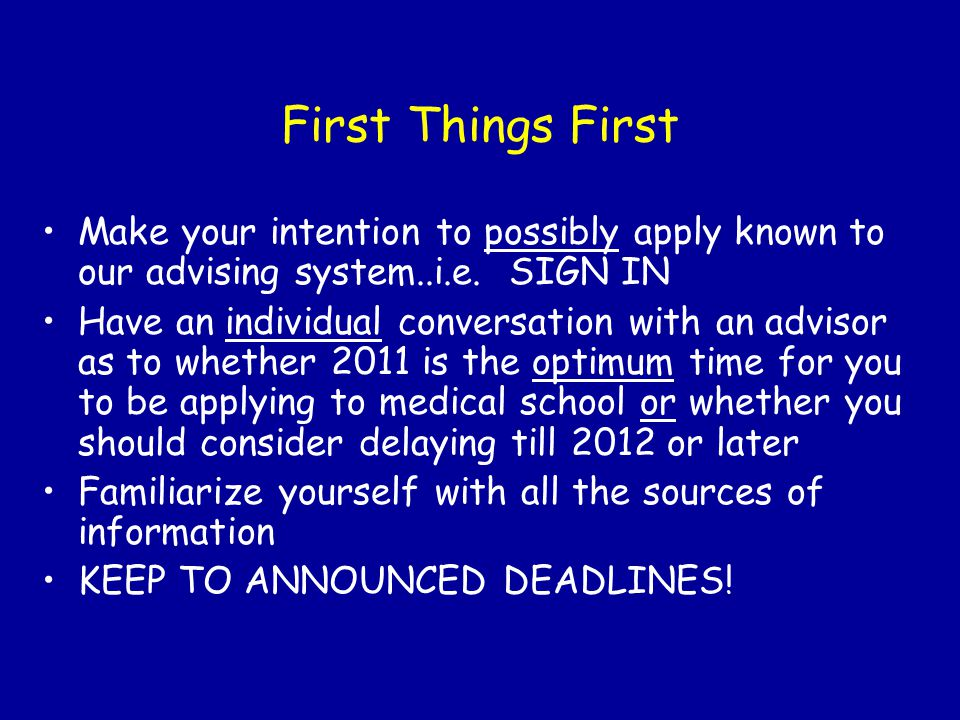 First Things First Make your intention to possibly apply known to our advising system..i.e.