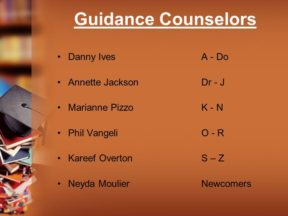 Guidance Counselors Danny IvesA - Do Annette JacksonDr - J Marianne PizzoK - N Phil VangeliO - R Kareef OvertonS – Z Neyda MoulierNewcomers