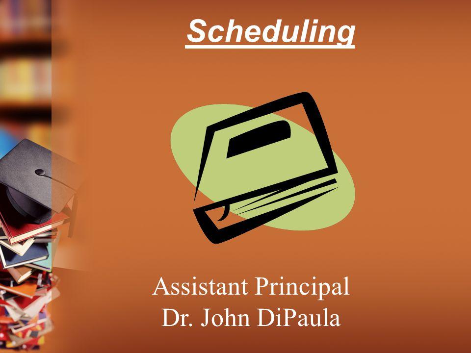 Scheduling Assistant Principal Dr. John DiPaula