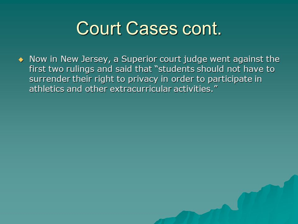 "Court Cases cont.  Now in New Jersey, a Superior court judge went against the first two rulings and said that ""students should not have to surrender"