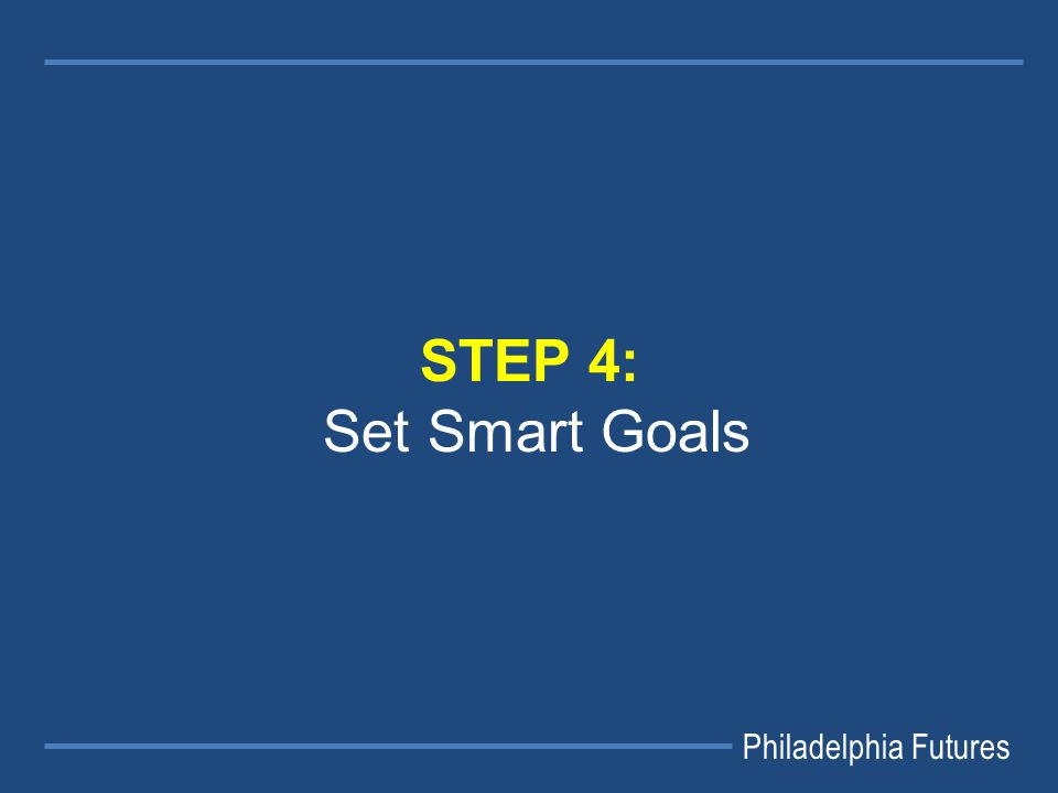 Philadelphia Futures STEP 4: Set Smart Goals