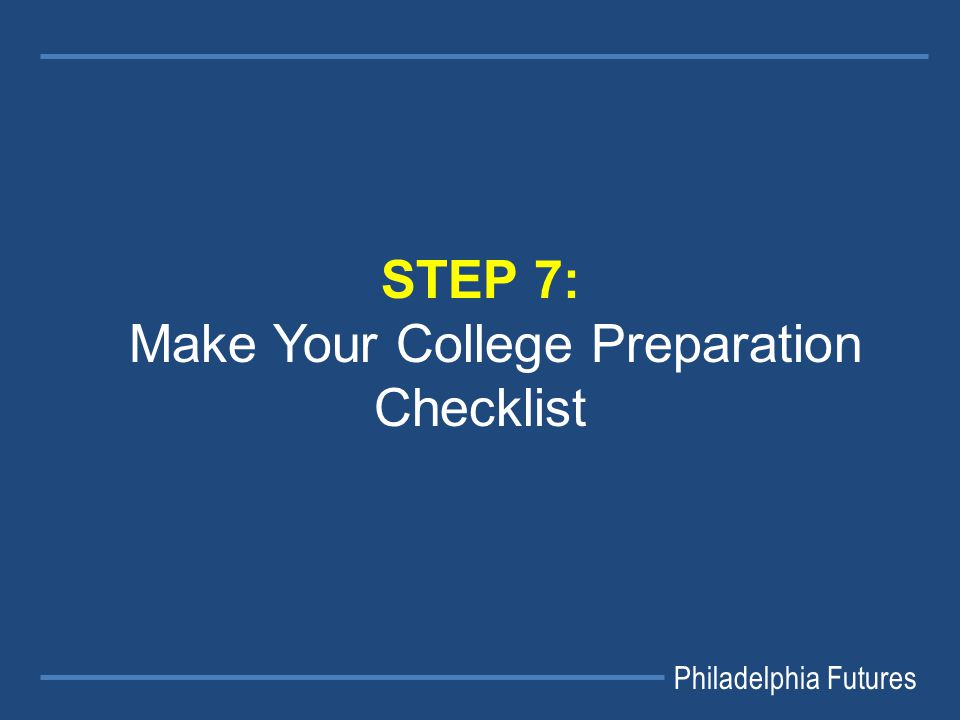 Philadelphia Futures STEP 7: Make Your College Preparation Checklist