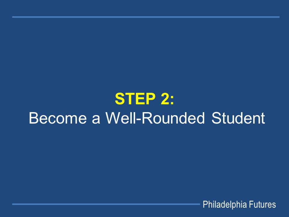 Philadelphia Futures STEP 2: Become a Well-Rounded Student
