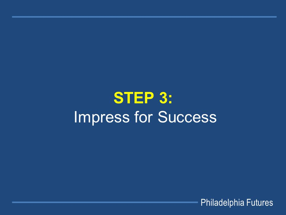 Philadelphia Futures STEP 3: Impress for Success