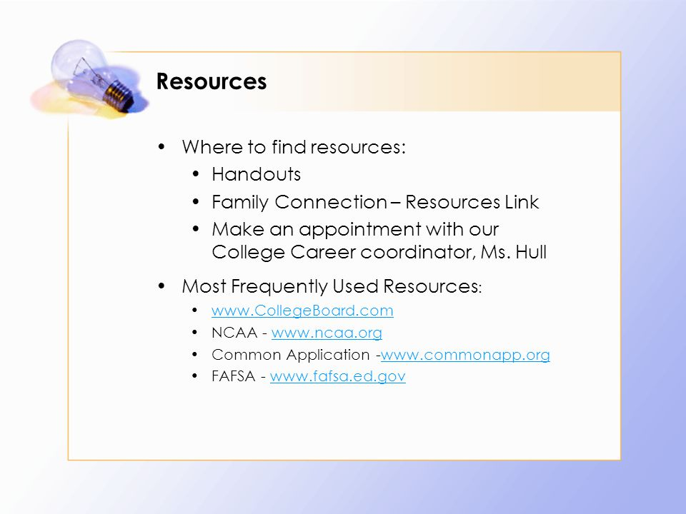 Resources Where to find resources: Handouts Family Connection – Resources Link Make an appointment with our College Career coordinator, Ms.