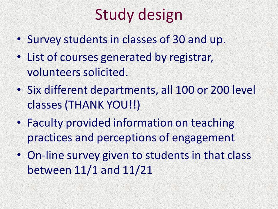 Study design Survey students in classes of 30 and up.