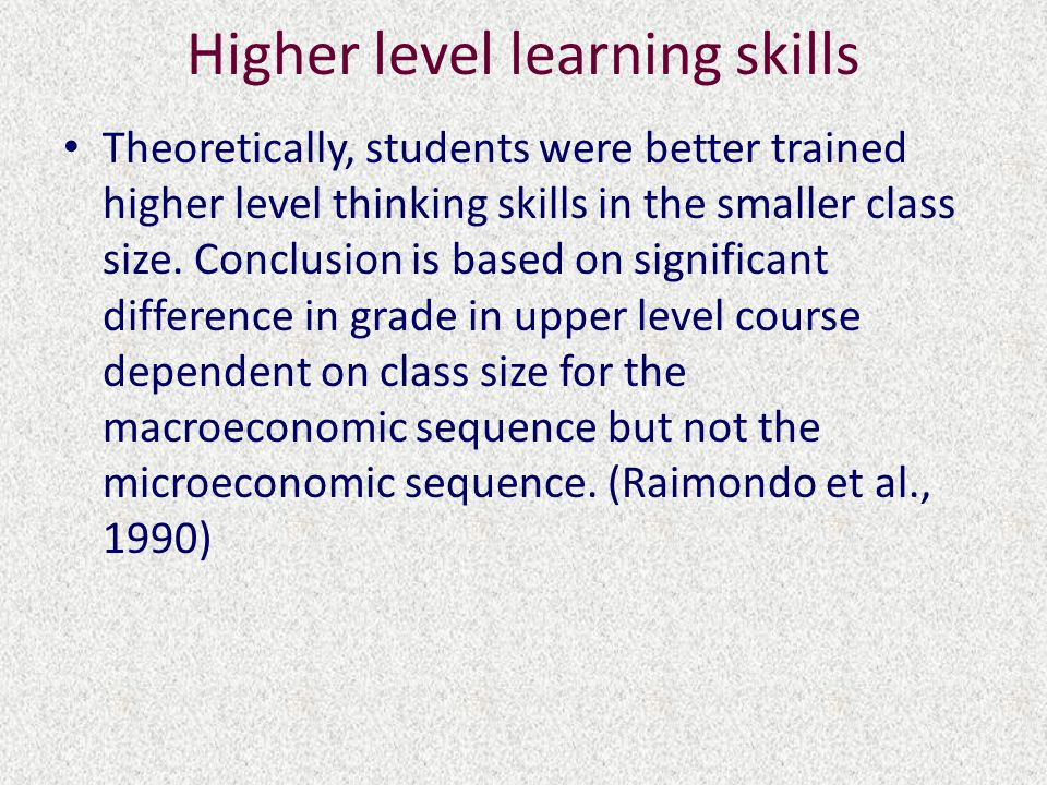 Higher level learning skills Theoretically, students were better trained higher level thinking skills in the smaller class size.