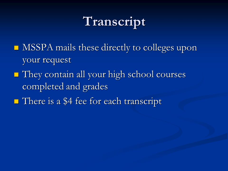 Transcript MSSPA mails these directly to colleges upon your request MSSPA mails these directly to colleges upon your request They contain all your hig