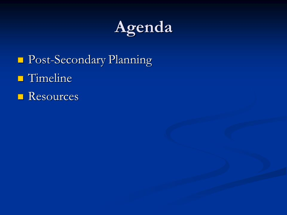 Agenda Post-Secondary Planning Post-Secondary Planning Timeline Timeline Resources Resources