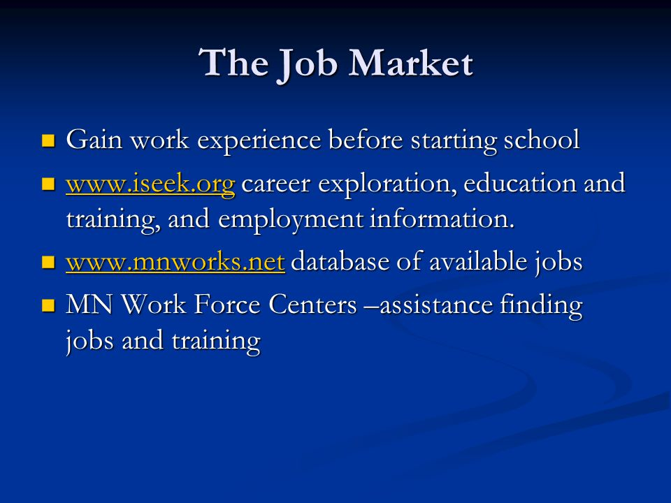 The Job Market Gain work experience before starting school Gain work experience before starting school www.iseek.org career exploration, education and training, and employment information.