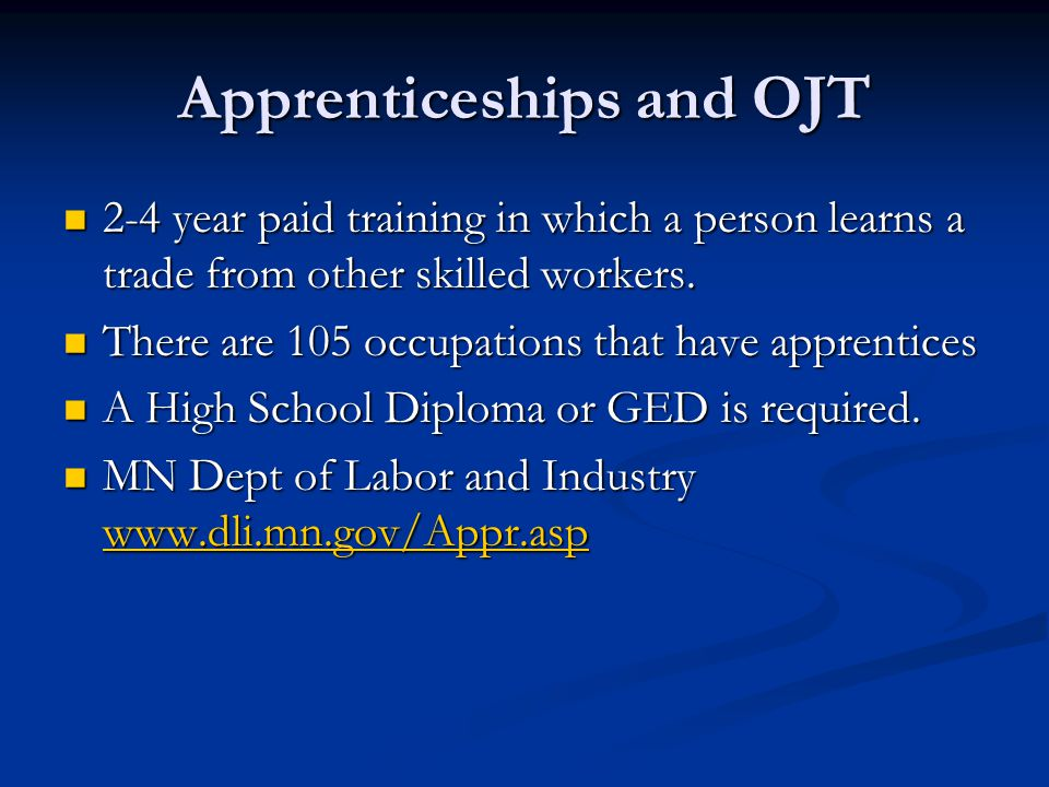 Apprenticeships and OJT 2-4 year paid training in which a person learns a trade from other skilled workers.