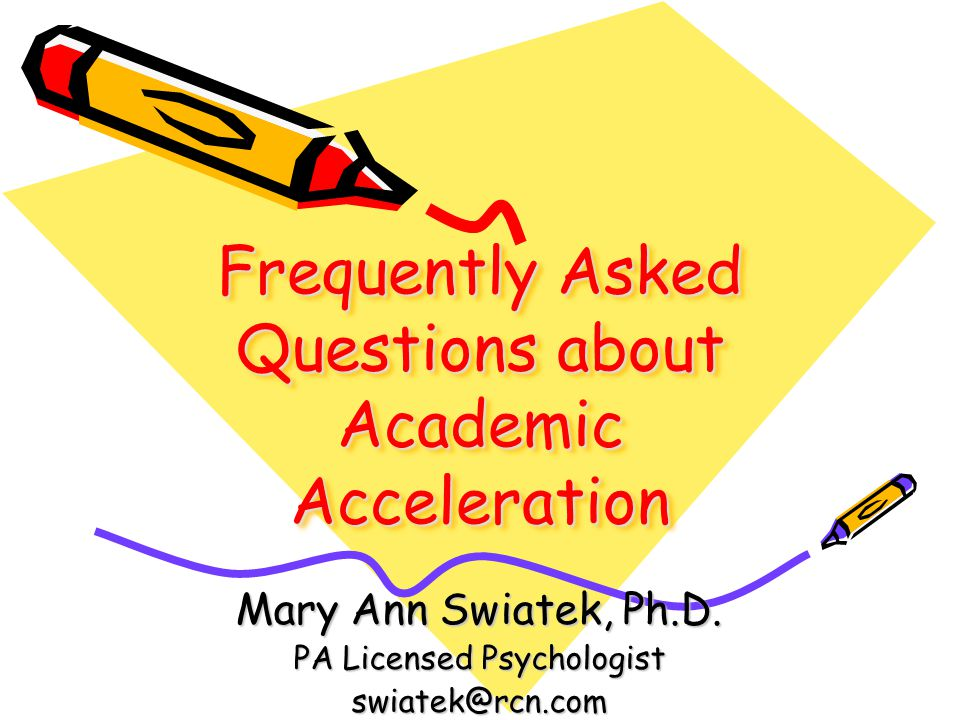 Frequently Asked Questions about Academic Acceleration Mary Ann Swiatek, Ph.D.