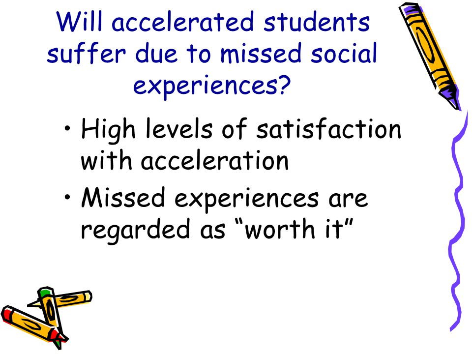 Will accelerated students suffer due to missed social experiences.
