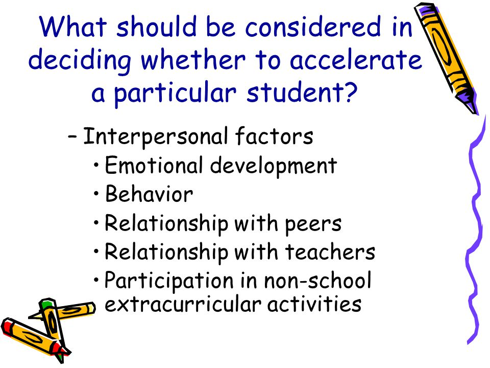 What should be considered in deciding whether to accelerate a particular student.