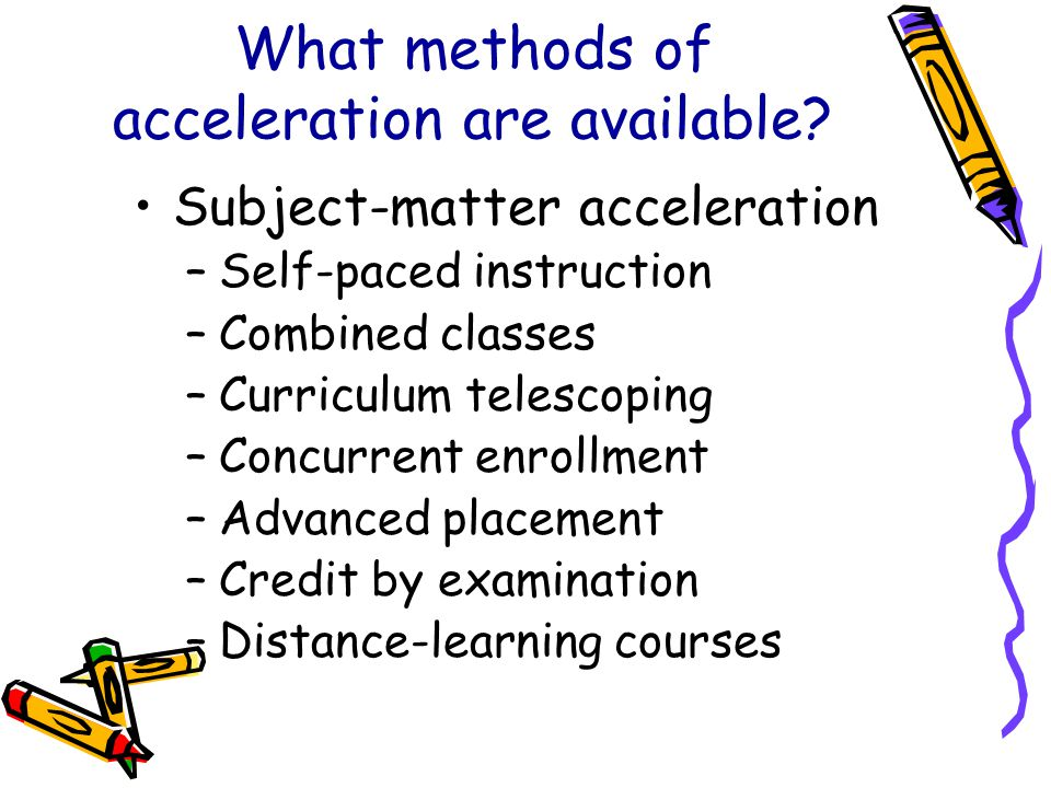 What methods of acceleration are available.