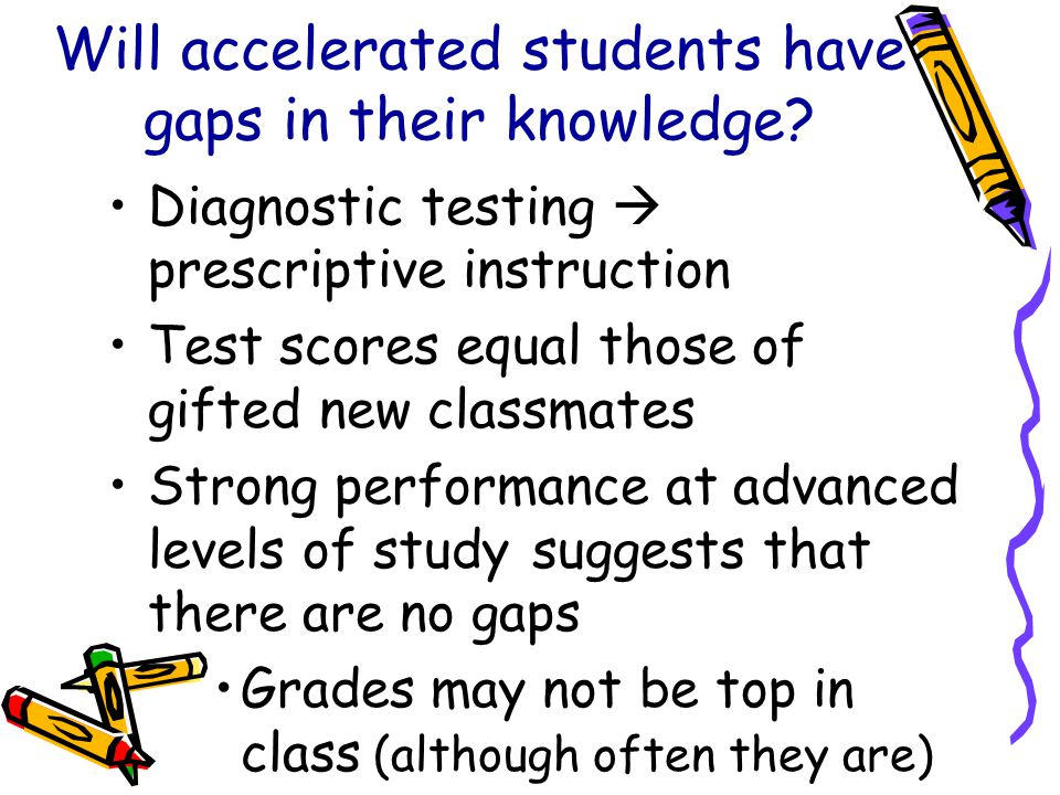 Will accelerated students have gaps in their knowledge.