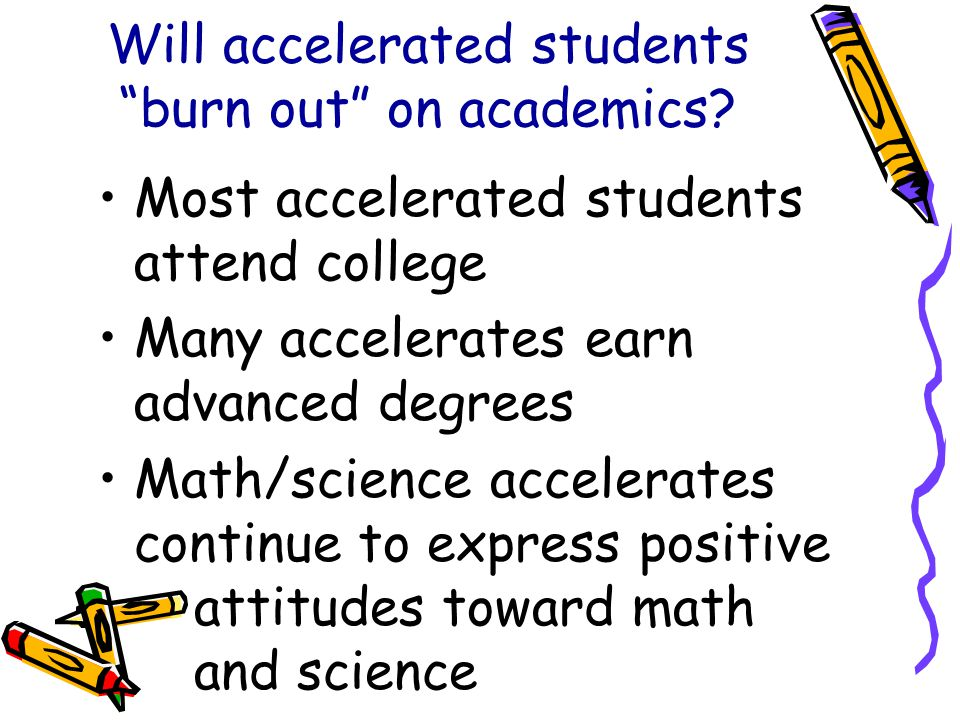 Will accelerated students burn out on academics.